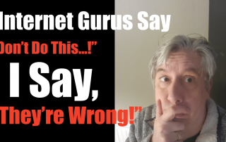 """Internet gurus say, """"Don't Do this...!"""" I say, """"They're wrong!"""""""